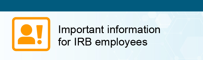 Important information for IRB employees